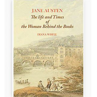 Jane Austen The Life and Times of the Woman Behind the Books